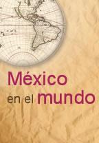 MÉXICO EN EL MUNDO.